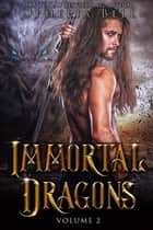 Immortal Dragons: Volume II - Books 4-6 + Epilogue ebook by Ophelia Bell