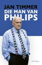 Die man van Philips ebook by Jan Timmer