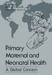 Primary Maternal and Neonatal Health - A Global Concern ebook by Fe Del Mundo