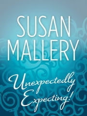 Unexpectedly Expecting! (Mills & Boon M&B) ebook by Susan Mallery