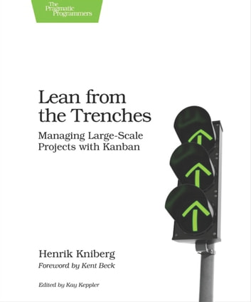 Lean from the Trenches - Managing Large-Scale Projects with Kanban ebook by Henrik Kniberg