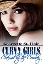 Curvy Girls: Claimed By The Cowboy (The BBW and the Billionaire Rancher) ebook by Georgette St. Clair