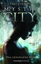 Mystic City 1. Das gefangene Herz ebook by Theo Lawrence, Andreas Helweg