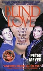 Blind Love - The True Story Of The Texas Cadet Murder ebook by Peter Meyer