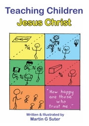 Teaching Children Jesus Christ ebook by Martin G Suter