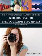 The Photographer's Market Guide to Building Your Photography Business ebook by Vik Orenstein