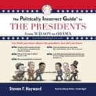 The Politically Incorrect Guide to the Presidents - From Wilson to Obama audiobook by Steven F. Hayward