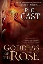 Goddess of the Rose ebook by P. C. Cast