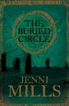 The Buried Circle ebook by Jenni Mills