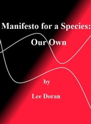 Manifesto for a Species: Our Own ebook by Lee Doran