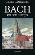 Bach en son temps ebook by Gilles Cantagrel