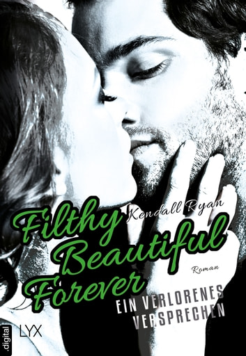 Filthy Beautiful Forever - Ein verlorenes Versprechen ebook by Kendall Ryan