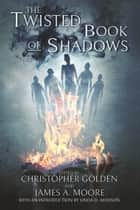 The Twisted Book of Shadows ebook by Christopher Golden, James A. Moore
