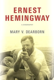 Ernest Hemingway - A Biography ebook by Mary V. Dearborn