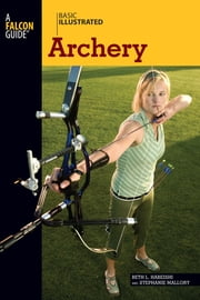 Basic Illustrated Archery ebook by Beth Habeishi,Stephanie Mallory,Lon Levin