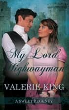 My Lord Highwayman ebook by Valerie King