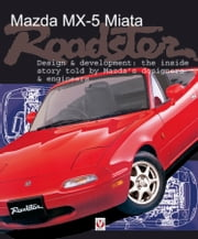 Mazda Mx-5 Miata Roadster - Design & Development ebook by Brian Long