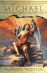 Michael - Communicating with the Archangel for Guidance & Protection ebook by Richard Webster