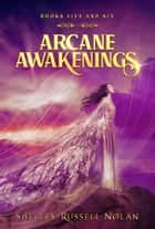 Arcane Awakenings Books Five and Six ebook by Shelley Russell Nolan