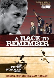 A Race to Remember - The Peter Norman Story ebook by Damian Johnstone,Matt Norman