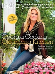 Georgia Cooking in an Oklahoma Kitchen - Recipes from My Family to Yours ebook by Trisha Yearwood,Garth Brooks