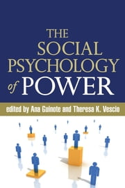 The Social Psychology of Power ebook by Ana Guinote, PhD,Theresa K. Vescio, PhD