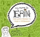 My Name is Erin: One Girl's Mission to Make a Difference ebook by Erin Davis