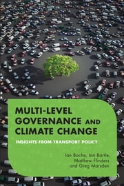 Multilevel Governance and Climate Change - Insights From Transport Policy ebook by Ian Bache,Ian Bartle,Matthew Flinders,Greg Marsden