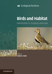 Birds and Habitat - Relationships in Changing Landscapes ebook by Robert J. Fuller