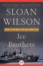 Ice Brothers ebook by Sloan Wilson