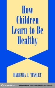 How Children Learn to be Healthy ebook by Tinsley, Barbara J.