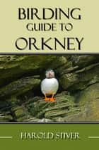Birding Guide to Orkney ebook by Harold Stiver