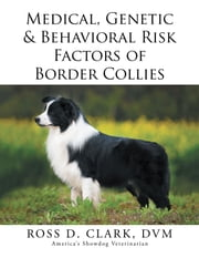 Medical, Genetic & Behavioral Risk Factors of Border Collies ebook by ROSS D. CLARK, DVM