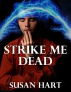 Strike Me Dead ebook by Susan Hart