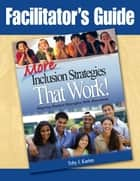 Facilitator's Guide to More Inclusion Strategies That Work! ebook by Toby J. Karten
