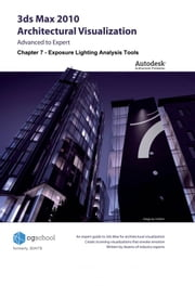 Chapter 7 - Exposure Lighting Analysis Tools (3ds Max 2010 Architectural Visualization) ebook by CGschool (Formerly 3DATS)