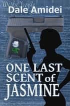 One Last Scent of Jasmine ebook by Dale Amidei