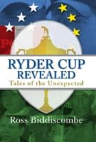 Ryder Cup Revealed ebook by Ross Biddiscombe
