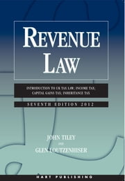 Revenue Law - Introduction to UK Tax Law; Income Tax; Capital Gains Tax; Inheritance Tax ebook by John Tiley,Glen Loutzenhiser
