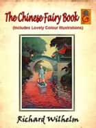 The Chinese Fairy Book (English) by Richard Wilhelm (Includes Lovely Colour Illustrations) ebook by Richard Wilhelm, Translator Frederick H. Martens, Illustrated by George W. Hood