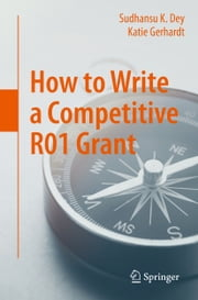 How to Write a Competitive R01 Grant ebook by Sudhansu K. Dey,Katie Gerhardt