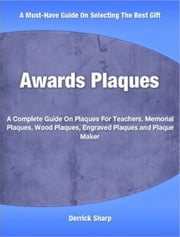 Awards Plaquesq - A Complete Guide On Plaques For Teachers, Memorial Plaques, Wood Plaques, Engraved Plaques and Plaque Maker ebook by Derrick Sharp
