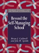 Beyond the Self-Managing School ebook by Brian Caldwell, Jim M. Spinks