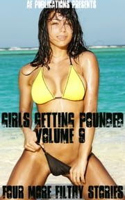 Girls Getting Pounded: Volume Nine - Four More Filthy Stories ebook by AE Publications
