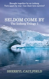 Seldom Come By ebook by Sherryl Caulfield