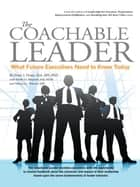 The Coachable Leader - What Future Executives Need to Know Today ebook by Peter J. Dean, Monica L. Warner
