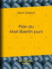 Plan du Mari libertin puni ebook by Denis Diderot