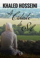 A Cidade do Sol ebook by Khaled Hosseini