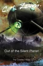 Out of the Silent Planet ebook by C. S. Lewis