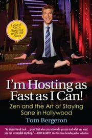 I'm Hosting as Fast as I Can! - Zen and the Art of Staying Sane in Hollywood ebook by Tom Bergeron
